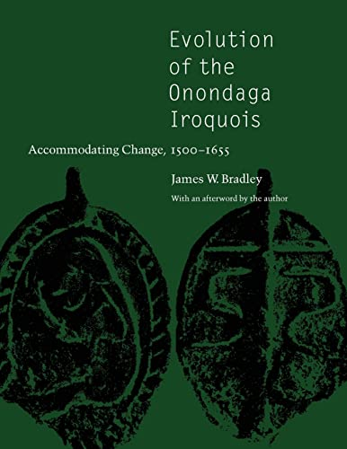 Evolution of the Onondaga Iroquois: Accommodating Change, 1500-1655: James W. Bradley