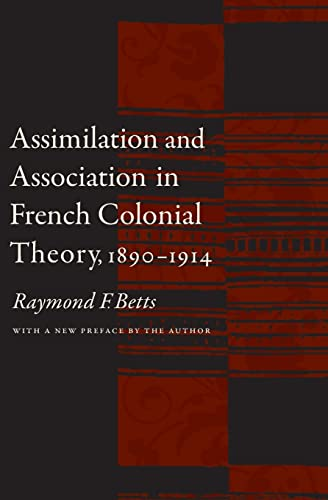 9780803262478: Assimilation and Association in French Colonial Theory, 1890-1914