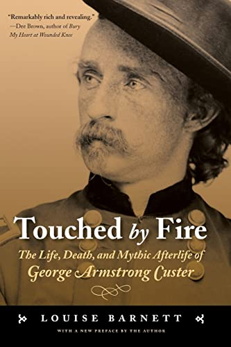 9780803262669: Touched by Fire: The Life, Death, and Mythic Afterlife of George Armstrong Custer
