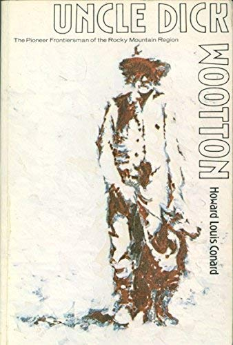 9780803263062: Uncle Dick Wooton: The Pioneer Frontiersman of the Rocky Mountain Region