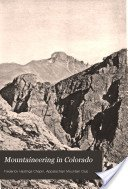9780803263222: Mountaineering in Colorado: The Peaks about Estes Park (Bison Book)