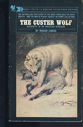 The Custer Wolf: Biography of an American Renegade: Caras, Roger A.