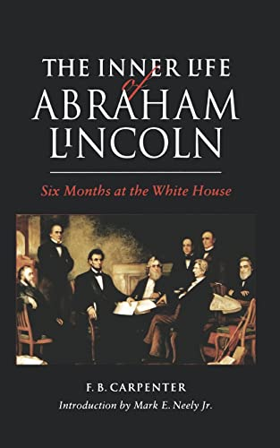 9780803263659: The Inner Life of Abraham Lincoln: Six Months at the White House