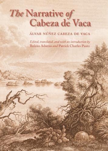 The Narrative of Cabeza De Vaca: Cabeza De Vaca,