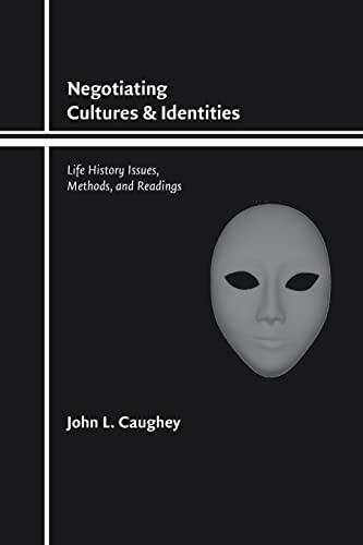 Negotiating Cultures and Identities: Life History Issues, Methods, and Readings: Caughey III, John ...