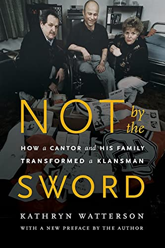 Not By the Sword: How a Cantor and His Family Transformed a Klansman: Kathryn Watterson