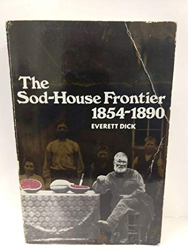 The Sod-House Frontier, 1854-1890: A Social History of the Northern Plains from the Creation of ...