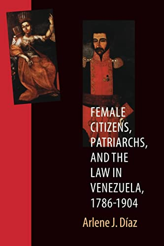9780803266407: Female Citizens, Patriarchs, and the Law in Venezuela, 1786-1904 (Engendering Latin America)