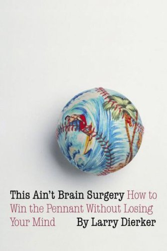 9780803266513: This Ain't Brain Surgery: How to Win the Pennant Without Losing Your Mind