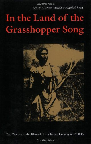 In the Land of the Grasshopper Song: Mary Ellicott Arnold,