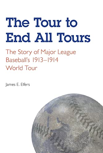 The Tour to End All Tours: The Story of Major League Baseballandapos;s 1913-1914 World Tour