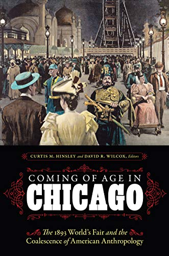 Coming of Age in Chicago: The 1893 World's Fair and the Coalescence of American Anthropology: ...