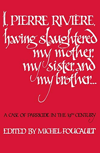 I, Pierre Riviére, having slaughtered my mother,