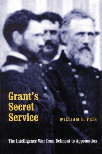 9780803269118: Grant's Secret Service: The Intelligence War from Belmont to Appomattox