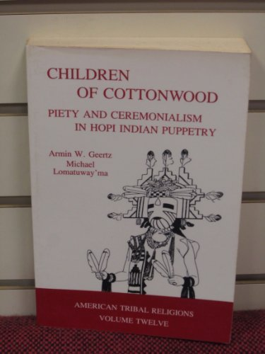 9780803270213: Children of Cottonwood: Piety and Ceremonialism in Hopi Indian Puppetry (American Tribal Religions)
