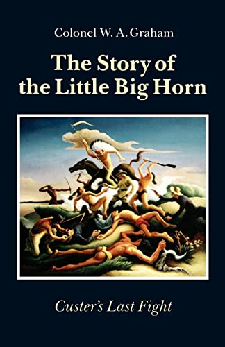 9780803270268: The Story of the Little Big Horn: Custer's Last Fight