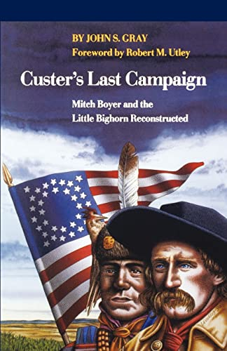 9780803270404: Custer's Last Campaign: Mitch Boyer and the Little Bighorn Reconstructed