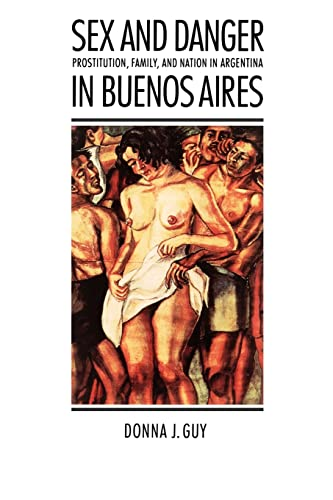 9780803270480: Sex and Danger in Buenos Aires: Prostitution, Family, and Nation in Argentina (Engendering Latin America)