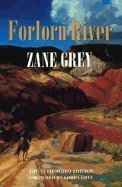9780803270558: Forlorn River: The Authorized Edition (Zane Grey's New Western Series)