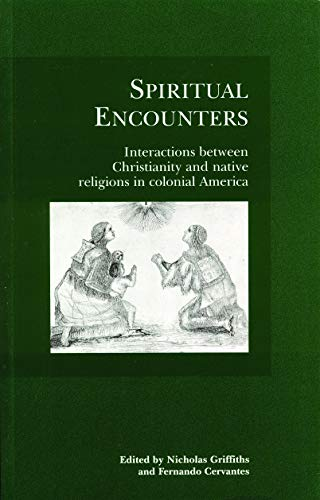 9780803270817: Spiritual Encounters: Interactions between Christianity and Native Religions in Colonial America