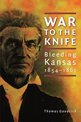 War to the Knife: Bleeding Kansas 1854-1861 (9780803271142) by Goodrich, Thomas