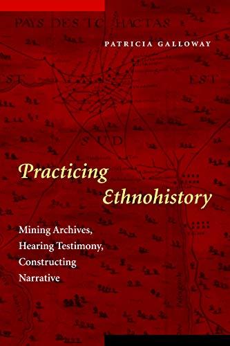 9780803271159: Practicing Ethnohistory: Mining Archives, Hearing Testimony, Constructing Narrative