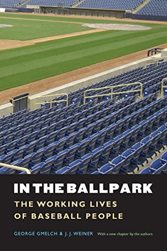 In the Ballpark: The Working Lives of Baseball People: George Gmelch