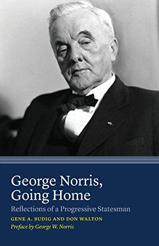 GEORGE NORRIS, Going Home, Reflections of a: BUDIG, Gene A.;