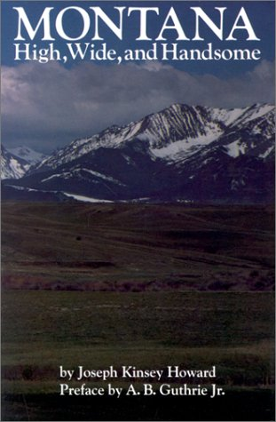 Montana: High, Wide, and Handsome (Bison Book): Joseph Kinsey Howard