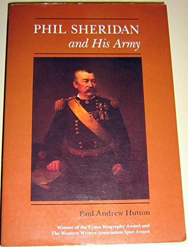 Phil Sheridan and His Army: Paul Andrew Hutton