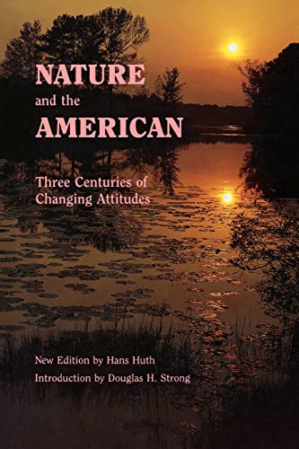 9780803272477: Nature and the American: Three Centuries of Changing Attitudes (Second Edition)