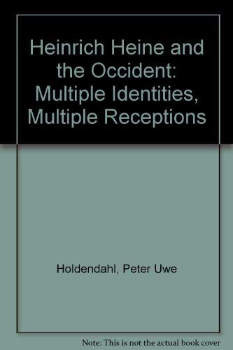 Heinrich Heine and the Occident: Multiple Identities, Multiple Receptions (9780803272514) by Peter Uwe Hohendahl; Sander L. Gilman