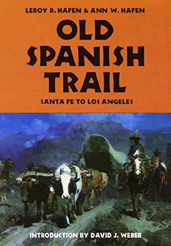 Old Spanish Trail (0803272618) by LeRoy R. Hafen; Ann W. Hafen