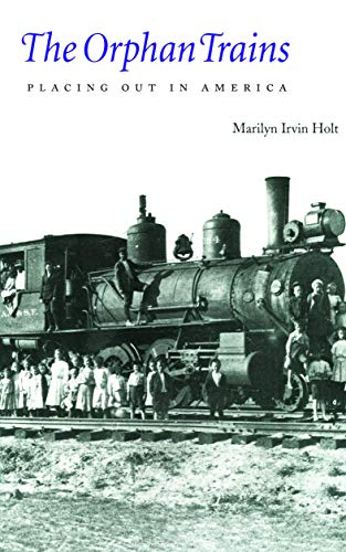 The Orphan Trains: Placing Out in America (Bison Book): Marilyn Irvin Holt