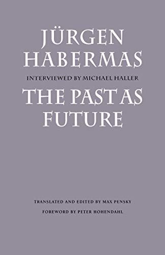 The Past as Future (Modern German Culture: Habermas, Jurgen; Pensky,