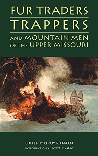 Fur Traders, Trappers, and Mountain Men of the Upper Missouri (0803272693) by LeRoy R. Hafen