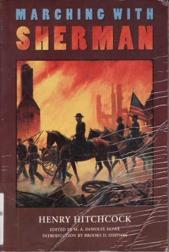 9780803272767: Marching with Sherman: Passages from the Letters and Campaign Diaries of Henry Hitchcock, Major and Assistant Adjutant General of Volunteers, November 1864-May 1865