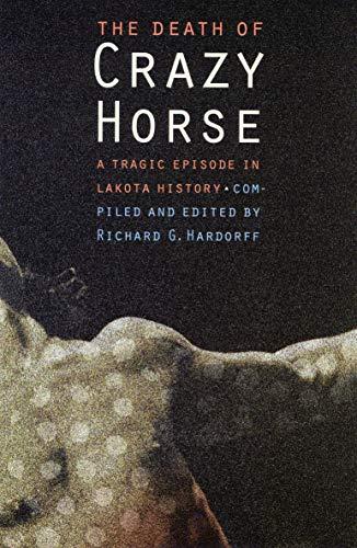 9780803273252: The Death of Crazy Horse: A Tragic Episode in Lakota History
