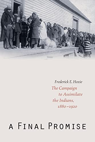 9780803273276: A Final Promise: The Campaign to Assimilate the Indians, 1880-1920