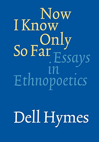 9780803273351: Now I Know Only So Far: Essays in Ethnopoetics