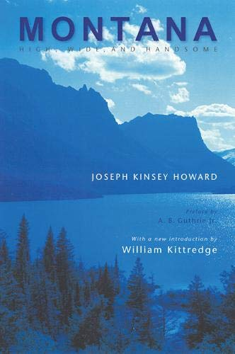 Montana (Second Edition): High, Wide, and Handsome: Howard, Joseph Kinsey