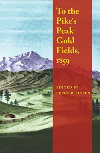 To the Pike's Peak Gold Fields, 1859 (080327341X) by LeRoy R. Hafen