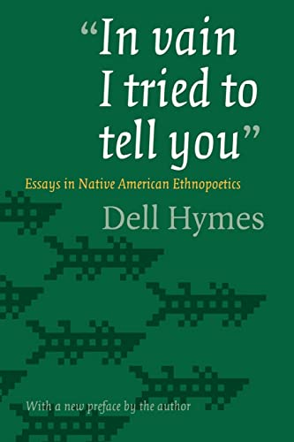 9780803273436: In Vain I Tried to Tell You: Essays in Native American Ethnopoetics