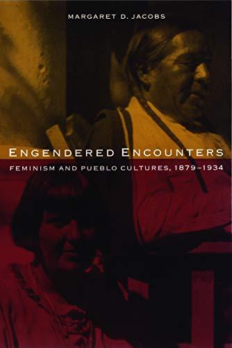 Engendered Encounters: Feminism and Pueblo Cultures 1879-1934: Jacobs, Margaret D.;