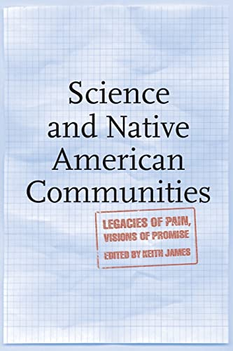 Science and Native American Communities Legacies of Pain, Visions of Promise: James Keith (editor)
