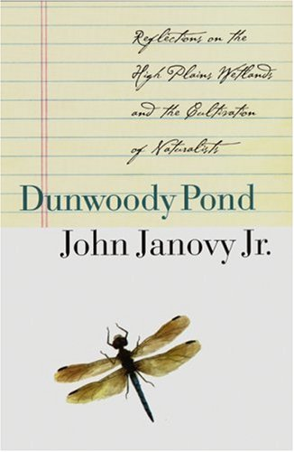 9780803276161: Dunwoody Pond: Reflections on the High Plains Wetlands and the Cultivation of Naturalists