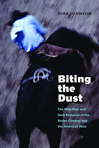9780803276246: Biting the Dust: The Wild Ride and Dark Romance of the Rodeo Cowboy and the American West