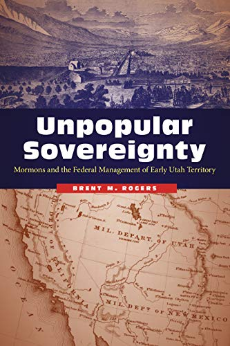9780803276772: Unpopular Sovereignty: Mormons and the Federal Management of Early Utah Territory