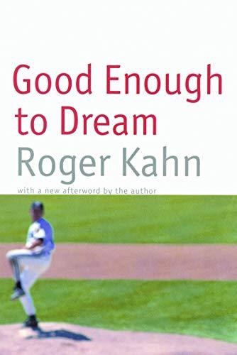 Good Enough to Dream: Kahn, Roger