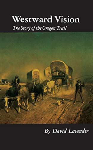 Westward Vision: The Story of the Oregon Trail (Bison Book) (0803279159) by David Lavender